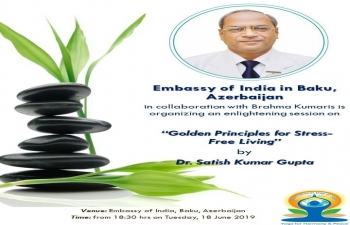 "Embassy of India in collaboration with Brahma Kumaris organized a very enriching and enlightening session ""Golden principles of Stress-Free Living"" by renowned Dr. Satish Kumar Gupta. The session highlighted on the ways of healthy lifestyles, how to cope with stresses and the spendid effects of Yoga and Meditation in one's life."