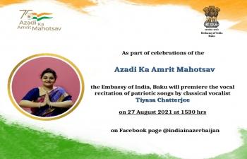 As part of celebration of Azadi ka Amrit Mahotsav, Embassy of India, Baku premiered the vocal recitation of patriotic songs by vocalist Tiyasa Chatterjee on August 27, 2021